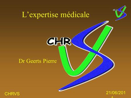 CHRVS 21/06/201 1 Dr Geerts Pierre L'expertise médicale.