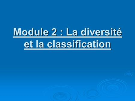 Module 2 : La diversité et la classification. Introduction à la classification.
