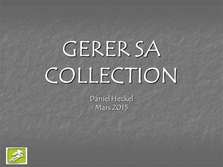 GERER SA COLLECTION Daniel Heckel Mars 2015.