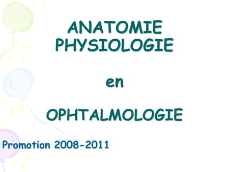 ANATOMIE PHYSIOLOGIE en OPHTALMOLOGIE Promotion 2008-2011.
