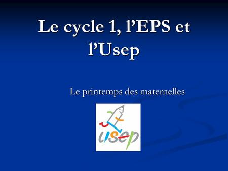 Le cycle 1, l'EPS et l'Usep