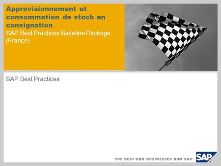 Approvisionnement et consommation de stock en consignation SAP Best Practices Baseline Package (France) SAP Best Practices.