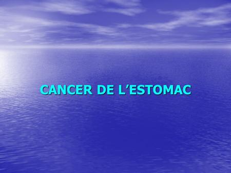 CANCER DE L'ESTOMAC.