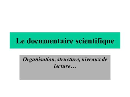 Le documentaire scientifique Organisation, structure, niveaux de lecture…