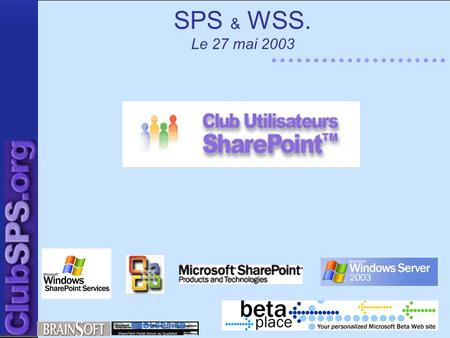 SPS & WSS. Le 27 mai 2003. +Planning d'installation de SPS+ Installer : –IIS 6.0. + SMTP + WS + ASP.NET. –Windows 2003 Server US. –DNS (hiérarchie dans.