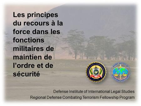 Les principes du recours à la force dans les fonctions militaires de maintien de l'ordre et de sécurité Defense Institute of International Legal Studies.