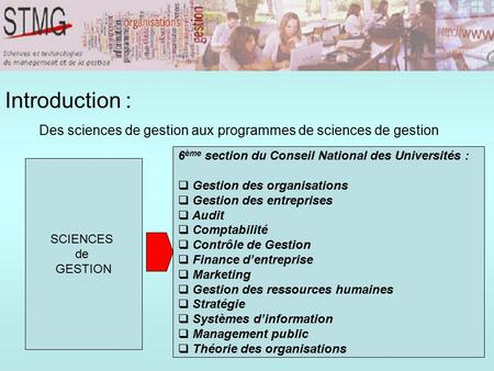 Introduction : Des sciences de gestion aux programmes de sciences de gestion SCIENCES de GESTION 6 ème section du Conseil National des Universités : 