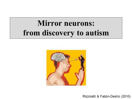 Mirror neurons: from discovery to autism