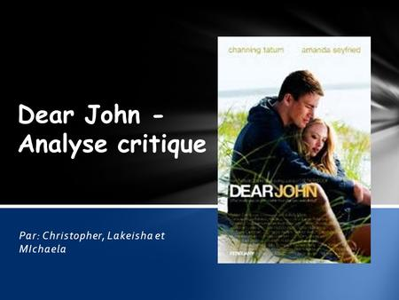 Par: Christopher, Lakeisha et MIchaela Dear John - Analyse critique.