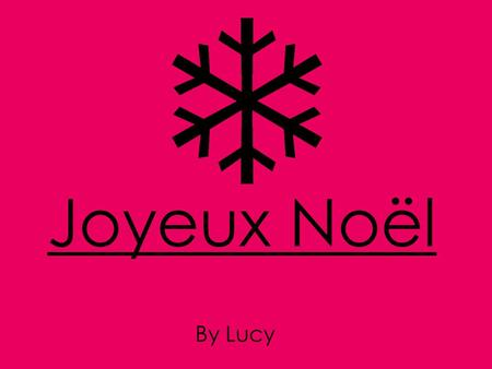 Joyeux Noël By Lucy. Vocabulary Death – mort Trenches – tranchée Soldier – soldat Rifle – fusil Disease – maladie Cold – froid Wet – mouillé Snow – neige.