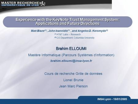 INSA Lyon - 19/01/2005 Experience with the KeyNote Trust Management System: Applications and Future Directions Matt Blaze (1), John Ioannidis (1), and.
