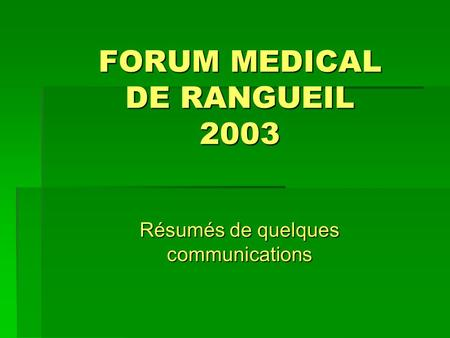 FORUM MEDICAL DE RANGUEIL 2003 Résumés de quelques communications.