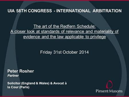 UIA 58TH CONGRESS - INTERNATIONAL ARBITRATION The art of the Redfern Schedule: A closer look at standards of relevance and materiality of evidence and.