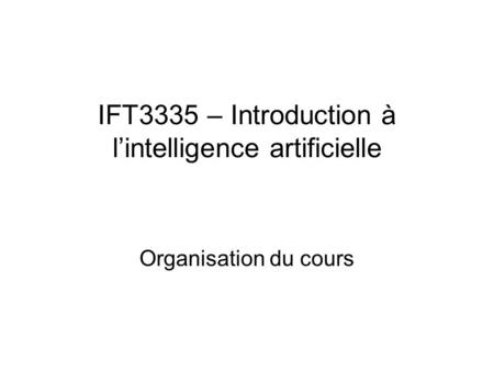 IFT3335 – Introduction à l'intelligence artificielle Organisation du cours.