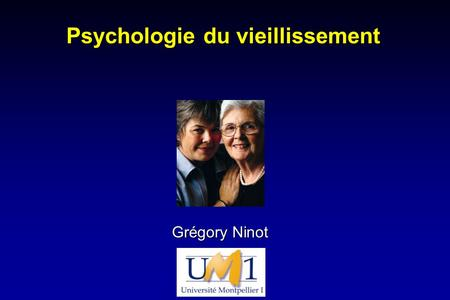Psychologie du vieillissement Grégory Ninot. Introduction 195041 64747271565201 198053 73175413079567 199056 57778723838874 200059 412944442251236 201061.