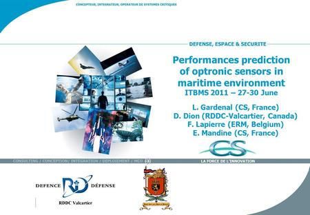 Performances prediction of optronic sensors in maritime environment ITBMS 2011 – 27-30 June L. Gardenal (CS, France) D. Dion (RDDC-Valcartier, Canada)