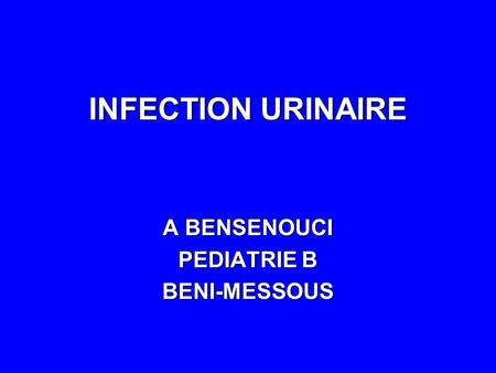 INFECTION URINAIRE A BENSENOUCI PEDIATRIE B BENI-MESSOUS.