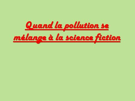 Quand la pollution se mélange à la science fiction.