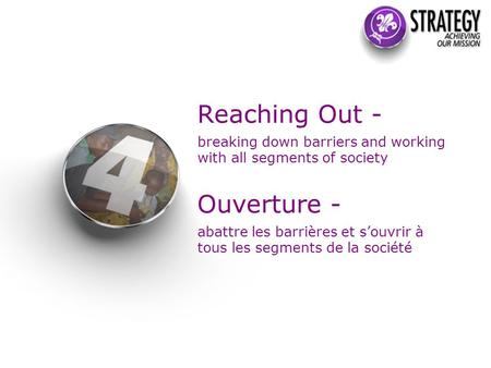 Reaching Out - breaking down barriers and working with all segments of society Ouverture - abattre les barrières et s'ouvrir à tous les segments de la.