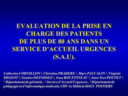 EVALUATION DE LA PRISE EN CHARGE DES PATIENTS DE PLUS DE 80 ANS DANS UN SERVICE D'ACCUEIL URGENCES (S.A.U). Catherine CORNILLON ¹, Christine PRADERE ¹,