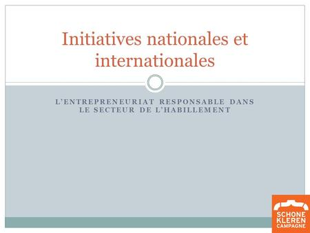L'ENTREPRENEURIAT RESPONSABLE DANS LE SECTEUR DE L'HABILLEMENT Initiatives nationales et internationales.
