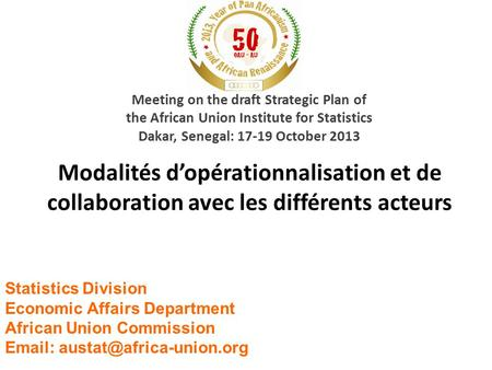 Modalités d'opérationnalisation et de collaboration avec les différents acteurs Meeting on the draft Strategic Plan of the African Union Institute for.