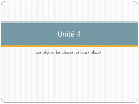 Les objets, les choses, et leurs places Unité 4. il y a il y a = there is/there are il n'y a pas de = there is no/there are no il n'y a pas d' = de changes.