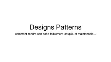 Designs Patterns comment rendre son code faiblement couplé, et maintenable...