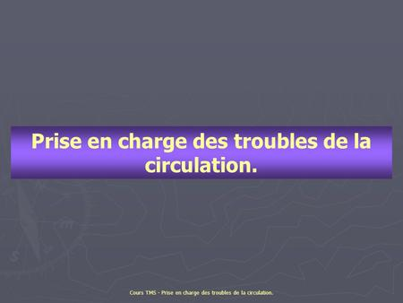 Prise en charge des troubles de la circulation.