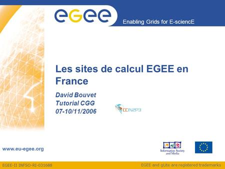 EGEE-II INFSO-RI-031688 Enabling Grids for E-sciencE www.eu-egee.org EGEE and gLite are registered trademarks Les sites de calcul EGEE en France David.