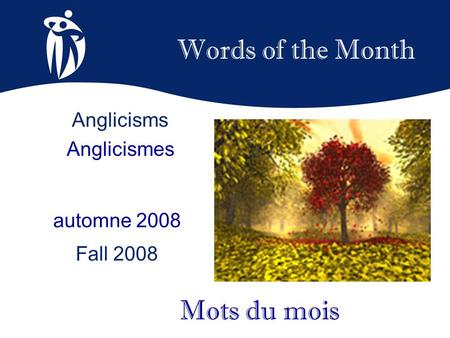Words of the Month automne 2008 Fall 2008 Mots du mois Anglicisms Anglicismes.