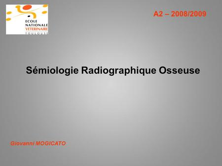 Sémiologie Radiographique Osseuse A2 – 2008/2009 Giovanni MOGICATO.