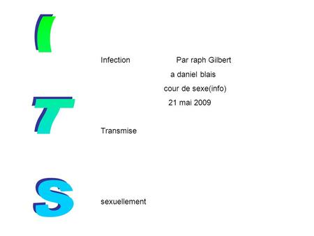 ITS Infection Par raph Gilbert a daniel blais cour de sexe(info)