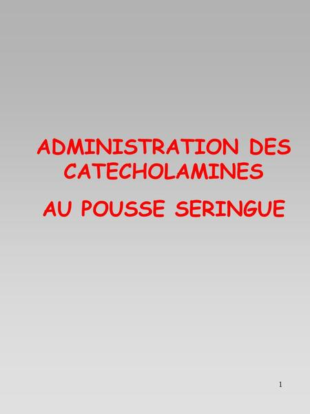 ADMINISTRATION DES CATECHOLAMINES