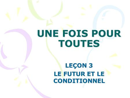 LEÇON 3 LE FUTUR ET LE CONDITIONNEL