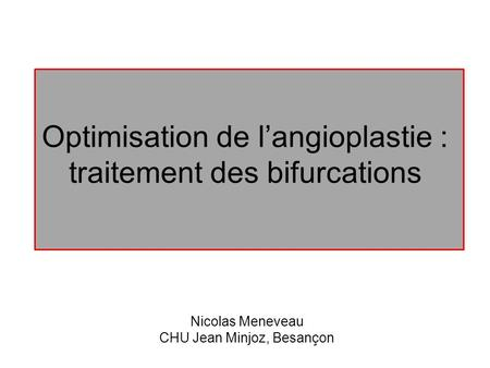 Optimisation de l'angioplastie : traitement des bifurcations
