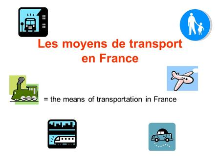 Les moyens de transport en France = the means of transportation in France.