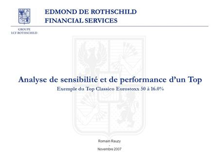EDMOND DE ROTHSCHILD FINANCIAL SERVICES Analyse de sensibilité et de performance d'un Top Exemple du Top Classico Eurostoxx 50 à 16.0% Romain Rauzy - Novembre.