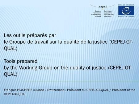 Les outils préparés par le Groupe de travail sur la qualité de la justice (CEPEJ-GT- QUAL) Tools prepared by the Working Group on the quality of justice.