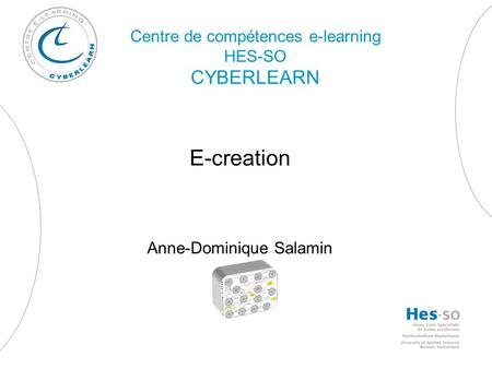 Centre de compétences e-learning HES-SO CYBERLEARN E-creation Anne-Dominique Salamin.