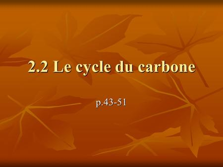 2.2 Le cycle du carbone p.43-51.