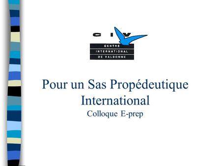 Pour un Sas Propédeutique International Colloque E-prep.