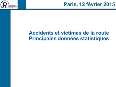 Paris, 12 février 2015 Accidents et victimes de la route