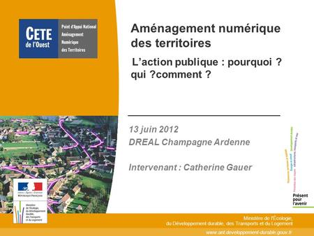 13 juin 2012 DREAL Champagne Ardenne Intervenant : Catherine Gauer