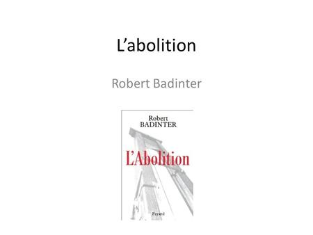 L'abolition Robert Badinter.