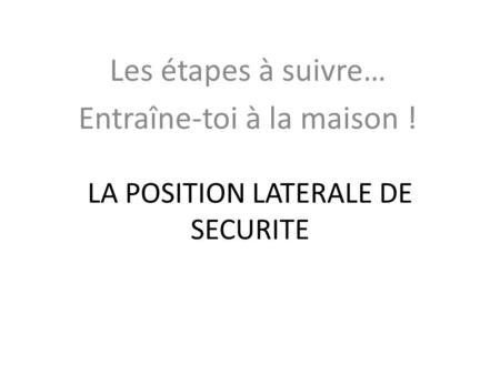 LA POSITION LATERALE DE SECURITE