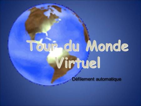 Tour du Monde Virtuel Défilement automatique.