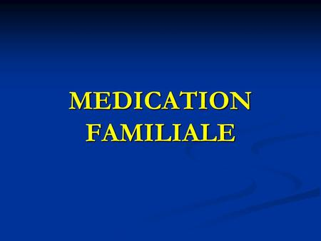 MEDICATION FAMILIALE.