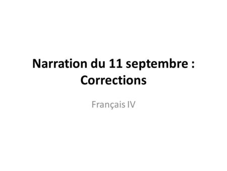Narration du 11 septembre : Corrections Français IV.