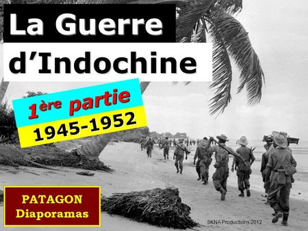 La Guerre d'Indochine 5KNA Productions 2012 1945-1952 1 ère partie.